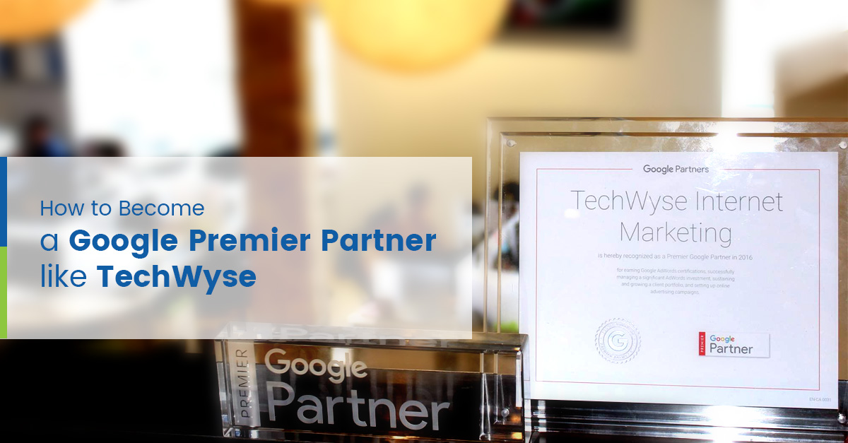 How to Become a Google Premier Partner like TechWyse