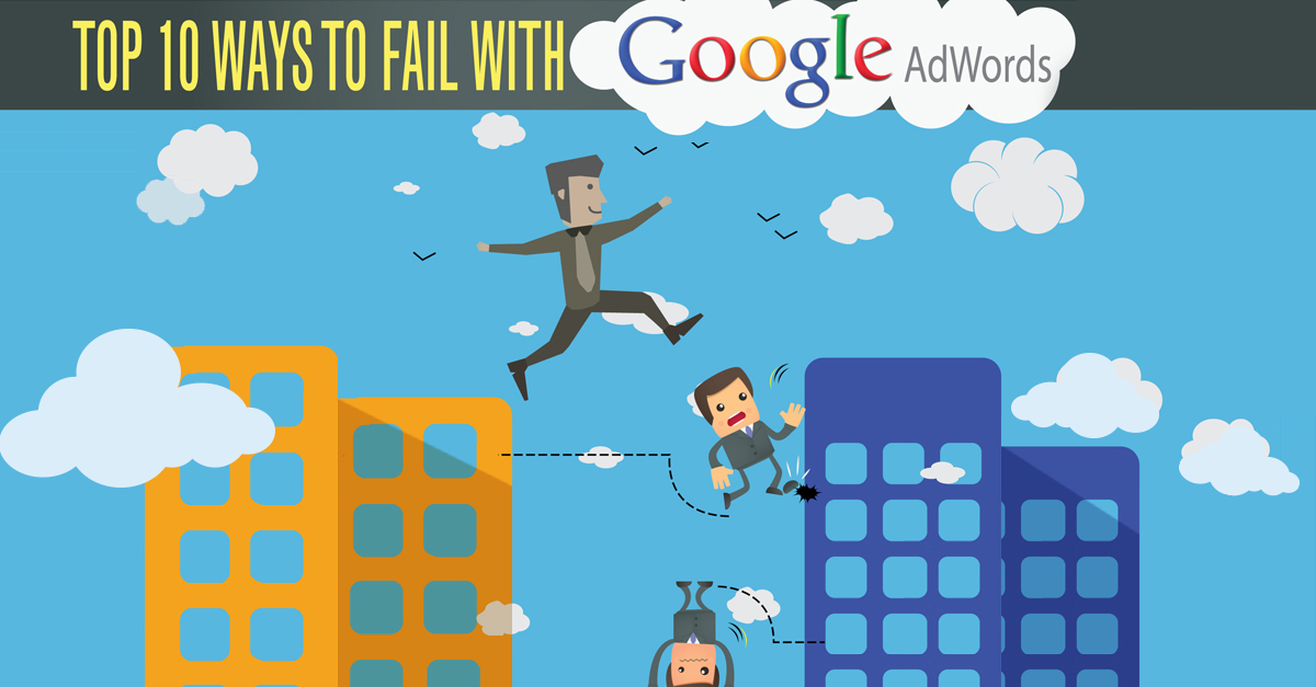 Top 10 Ways To Fail With Google AdWords