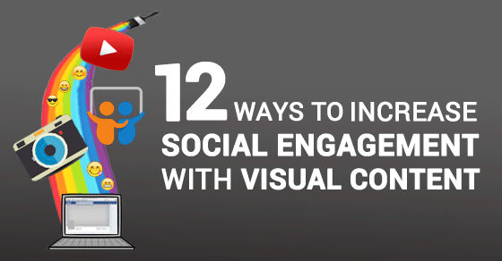 12-ways-to-increase-social-engagement-with-visual-content---techwyse