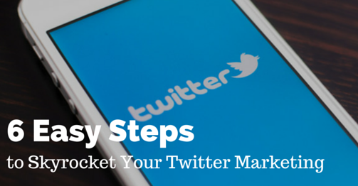 6 Easy Steps to Skyrocket Your Twitter