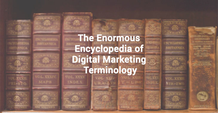 The Enormous Encyclopedia of Digital Marketing Terminology