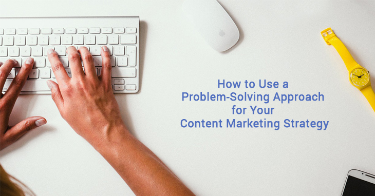 Problem-Solving Approach for Your Content Marketing Strategy