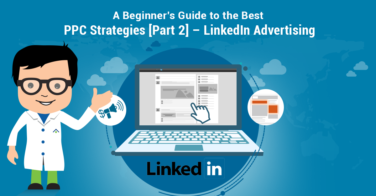 A-Beginner's Guide To The Best PPC Strategies [Part-2] LinkedIn Advertising