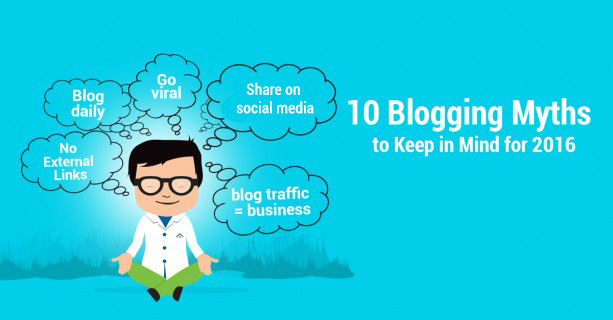 10 Blogging Myths To Keep In Mind For 2016