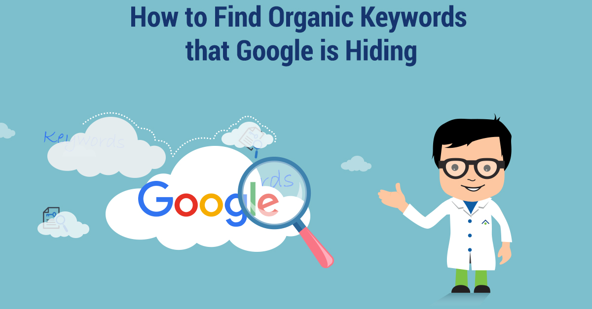 How To Find Organic Keywords That Google Is Hiding