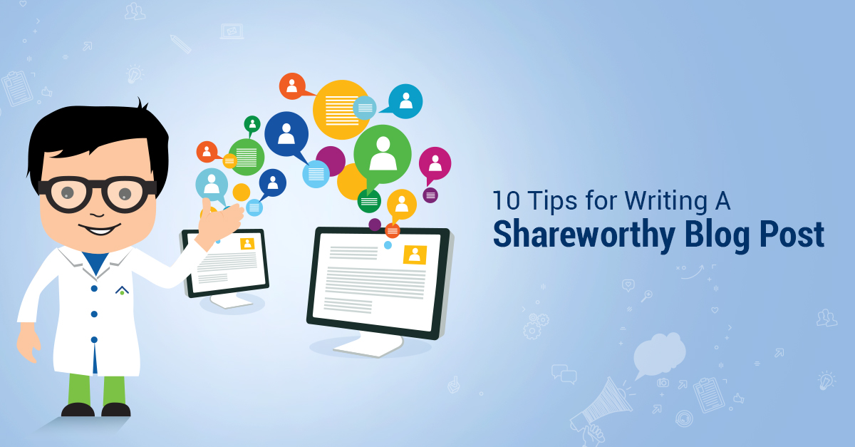 10 Tips For Writing A Shareworthy Blog Post