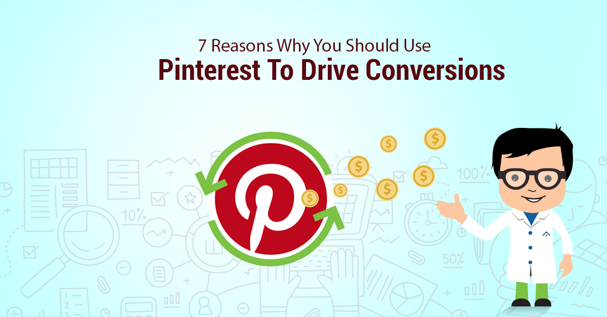 7 Reasons Why You Should Use Pinterest To Drive Conversions