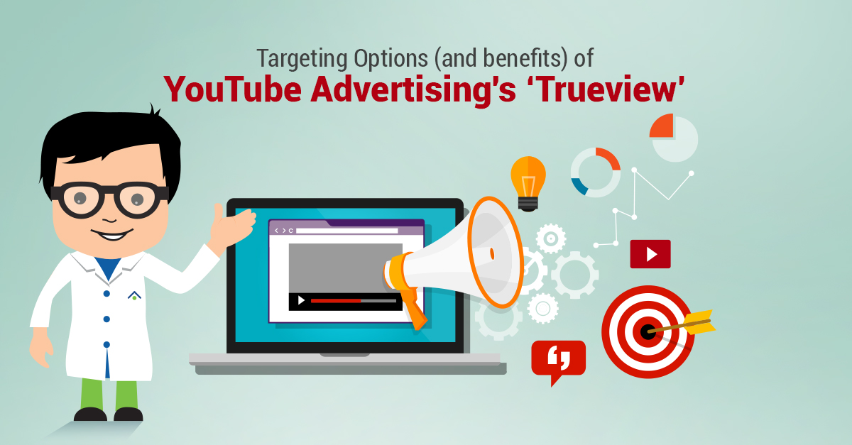 Targeting Options (And Benefits) Of YouTube Advertising's Trueview'