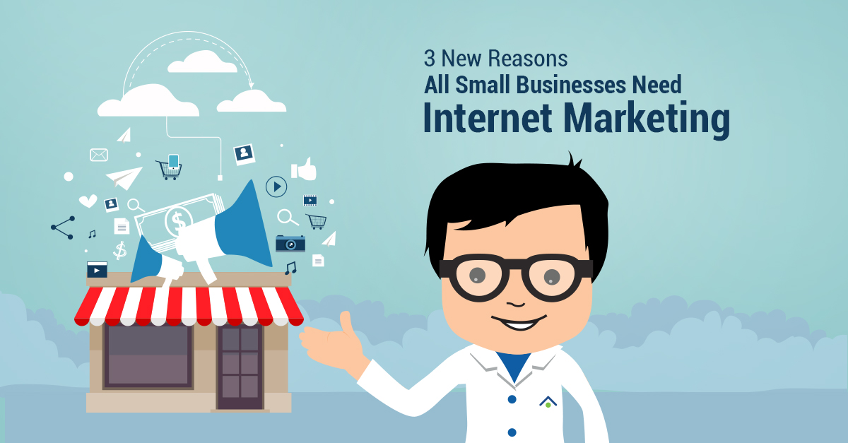 3 New Reasons All Small Businesses Need Internet Marketing