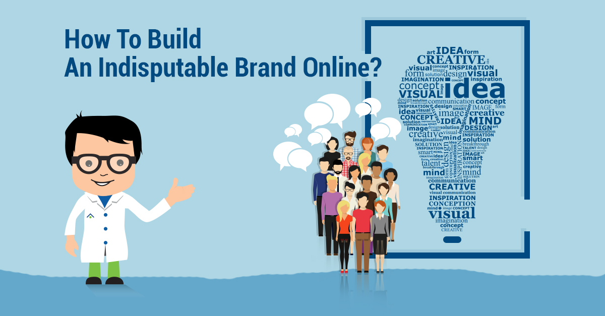 How To Build An Indisputable Brand Online
