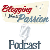Blogging Your Passion Podcast