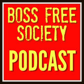 The Boss Free Society Podcast