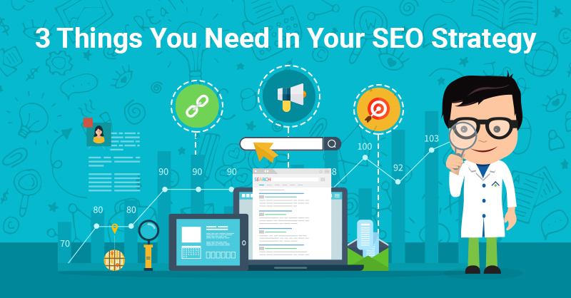 3 Things You Need In Your SEO Strategy
