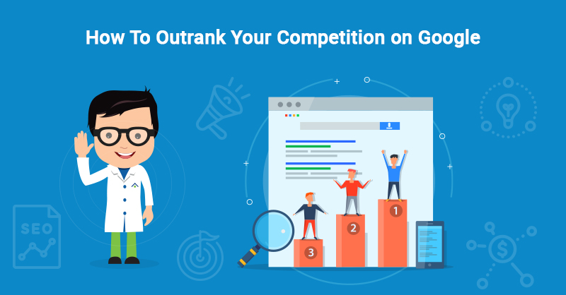 How To Outrank Your Competition on Google