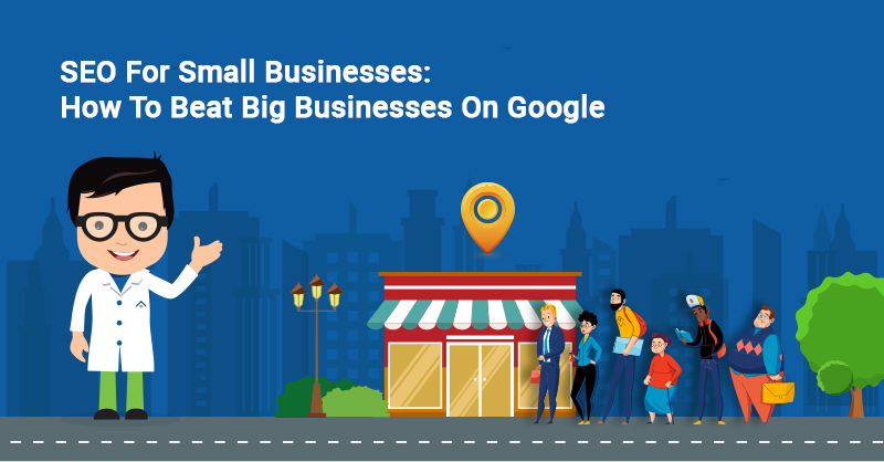SEO For Small Businesses: How To Beat Big Businesses On Google