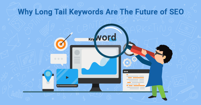 Why Long Tail Keywords Are The Future of SEO