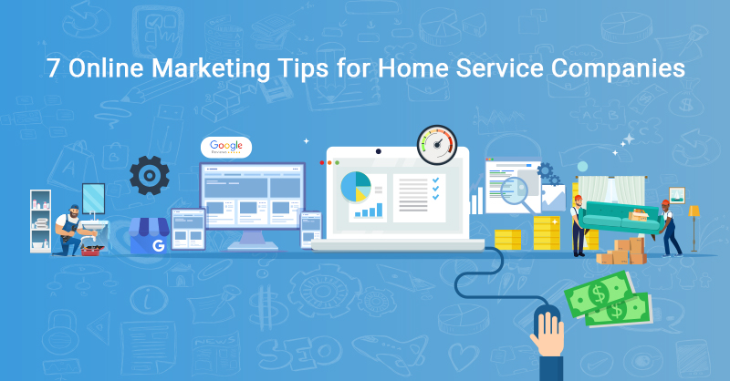 7 Online Marketing Tips for Home Service Companies
