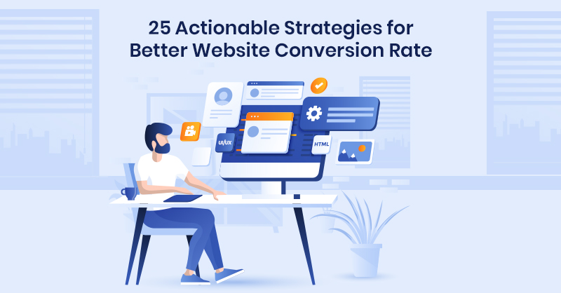 25 Actionable Strategies for Better Website Conversion Rate