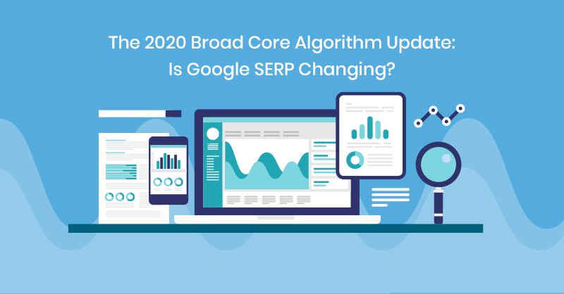 The 2020 Broad Core Algorithm Update: Is Google SERP Changing?