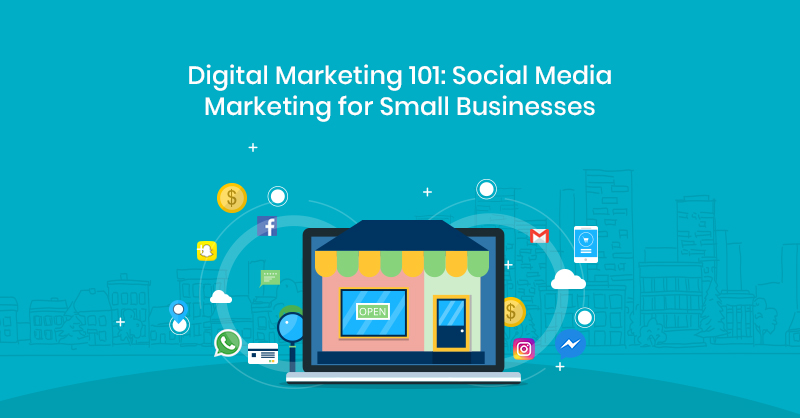 Digital Marketing 101 Social Media Marketing for Small Businesses