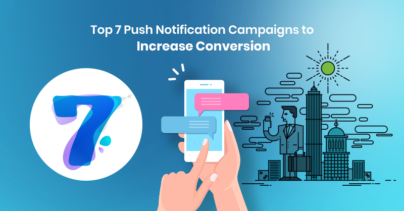 Top 7 Push Notification Campaigns to Increase Conversion
