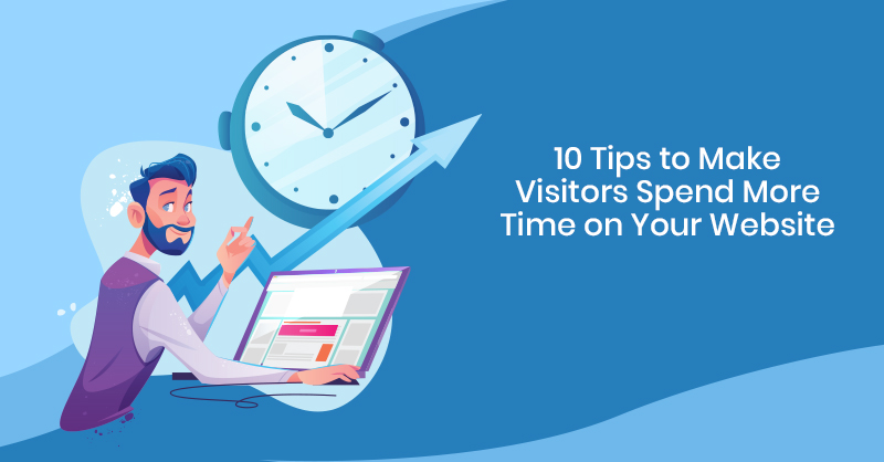 Tips to make visitors spend more time on website