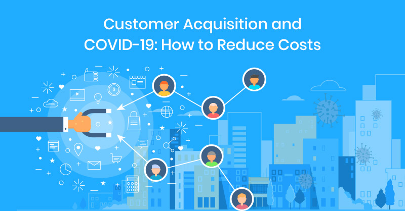 Customer acquisition and COVID-19