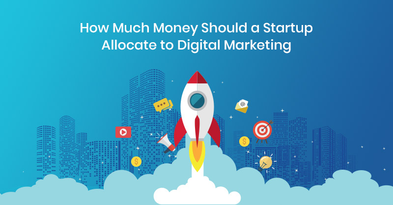 How Much Money Should a Startup Allocate to Digital Marketing