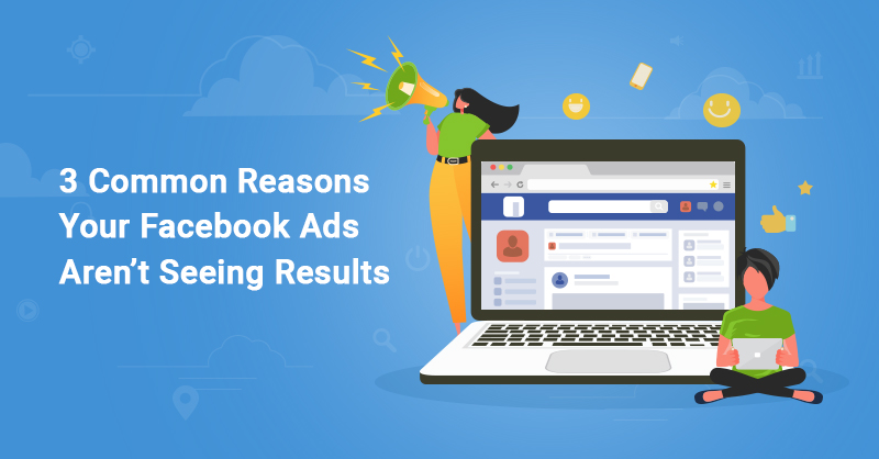 3-Common-Reasons-Your-Facebook-Ads-Aren't-Seeing-Results