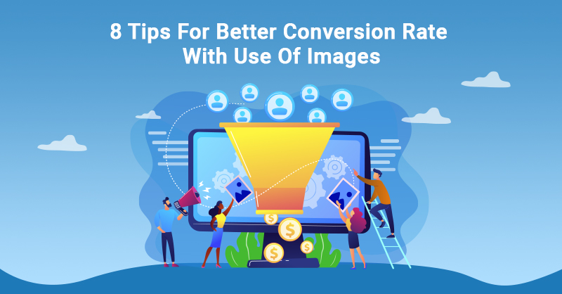 8 tips for better conversion rate with use of images
