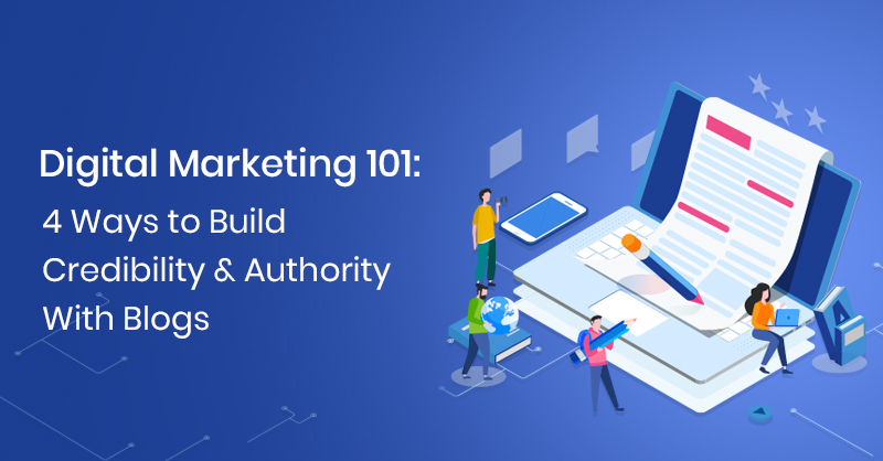 Digital-Marketing-101--4-Ways-to-Build-Credibility--Authority-With-Blogs