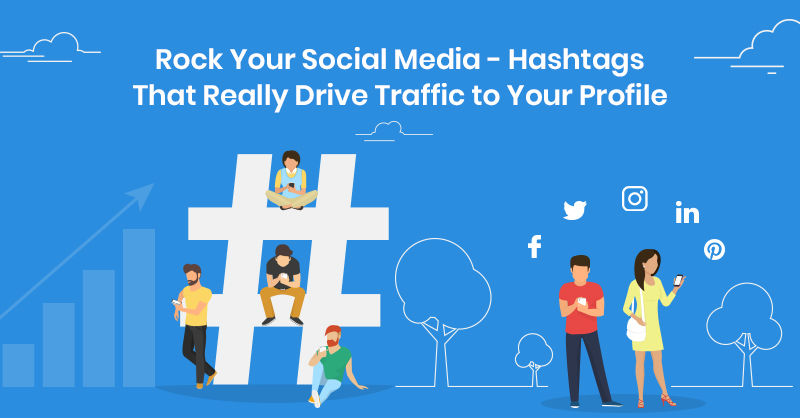Rock Your Social Media - Hashtags That Really Drive Traffic to Your Profile