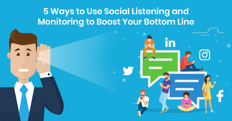 5 Ways to Use Social Listening and Monitoring to Boost Your Bottom Line