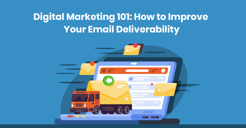 Digital Marketing 101: How to Improve Your Email Deliverability