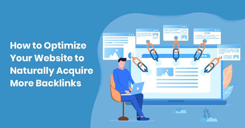 How to Optimize Your Website to Naturally Acquire More Backlinks