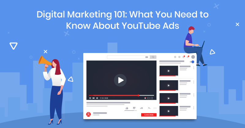 Digital Marketing 101: What You Need to Know About YouTube Ads